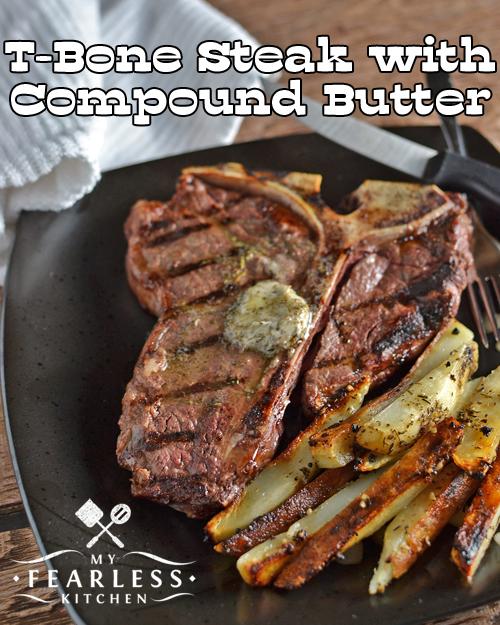 T-Bone Steak with Compound Butter - My Fearless Kitchen