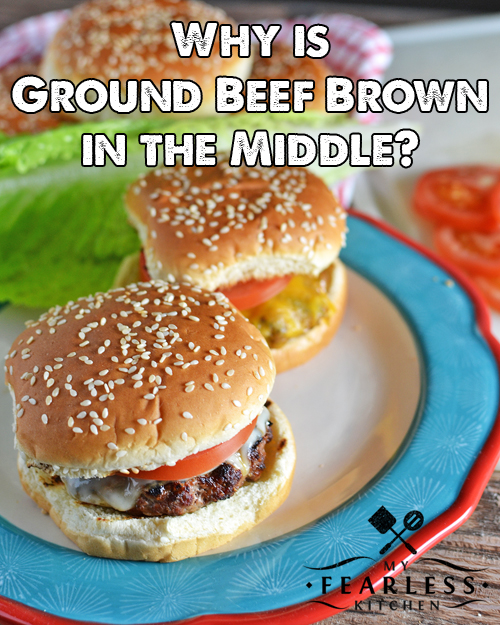 Why is Ground Beef Brown in the Middle? from My Fearless Kitchen. Have you ever wondered why ground beef is brown in the middle, when it is bright red on the outside? The reason might surprise you!