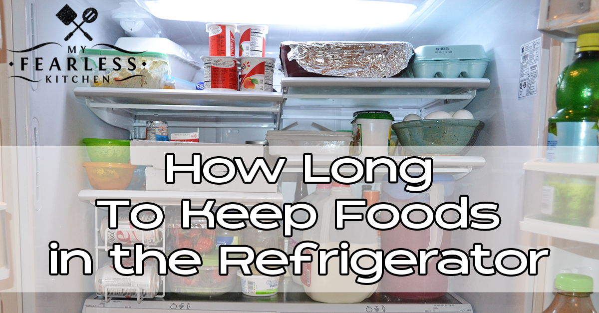 Food Storage Guidelines   How Long To Keep Foods In The Refrigerator   My  Fearless Kitchen