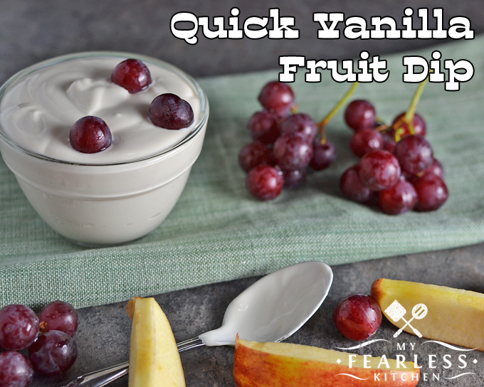 Quick Vanilla Fruit Dip from My Fearless Kitchen. Do you want to get your kids to eat more fruit? With this Quick Vanilla Fruit Dip, they'll have something tasty and healthy to dip it in! (You'll like it, too!)