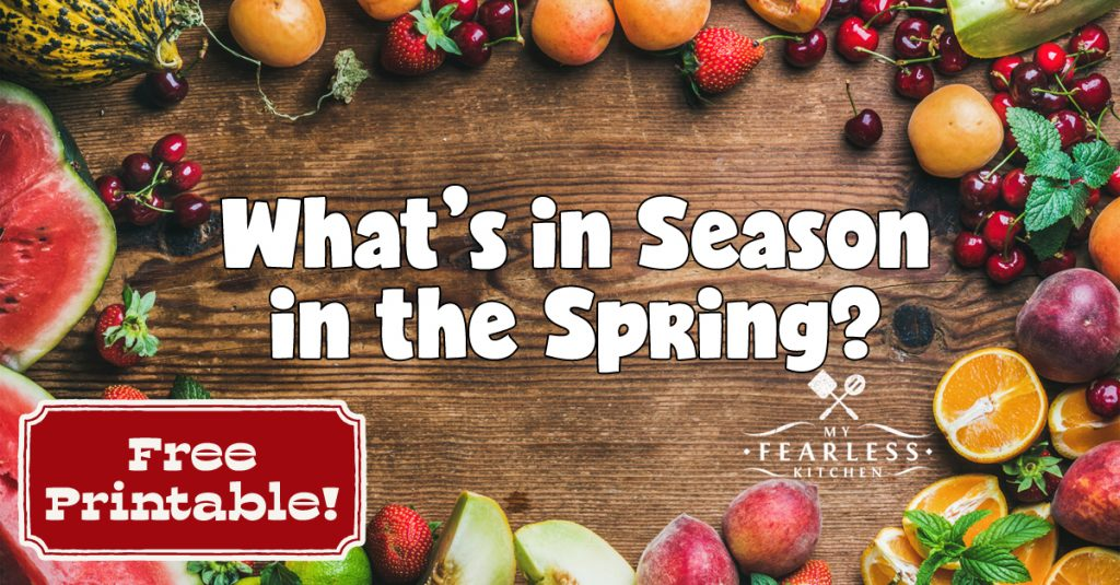 Spring Fruits And Vegetables In Season My Fearless Kitchen