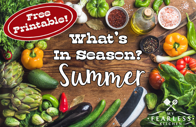 Summer Fruits & Vegetables in Season from My Fearless Kitchen - FREE printable cheat sheet! Summer is for hot weather, vacations, and playing outside. See what summer fruits and vegetables are in season, get the best deals, and try something new!