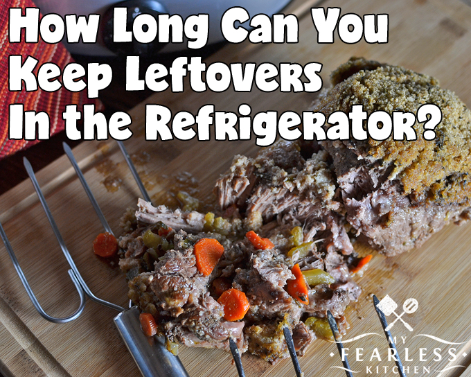 How Long Can Your Keep Leftovers In the Refrigerator? from My Fearless Kitchen. Do you know what to do with all those leftovers? Find out how long they can stay in your refrigerator, how to store them, and how to safely reheat leftovers.