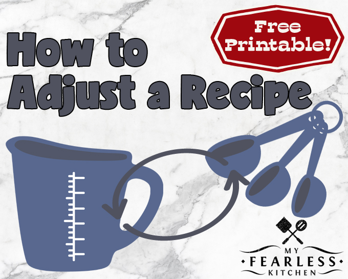 How to Adjust a Recipe from My Fearless Kitchen. No matter how much you are cooking or how much you are making, make every recipe a success with this free printable cheat sheet to easily cut a recipe in half or double a recipe.