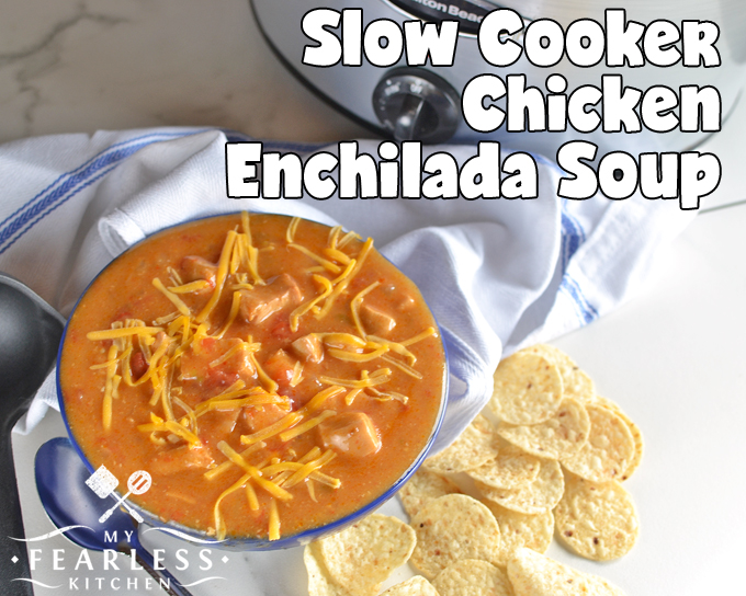 Slow Cooker Chicken Enchilada Soup My Fearless Kitchen