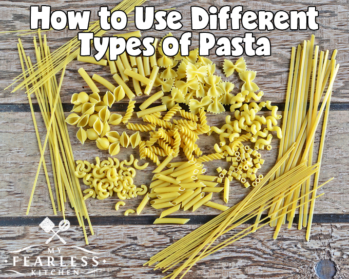 How To Use Different Types Of Pasta My Fearless Kitchen