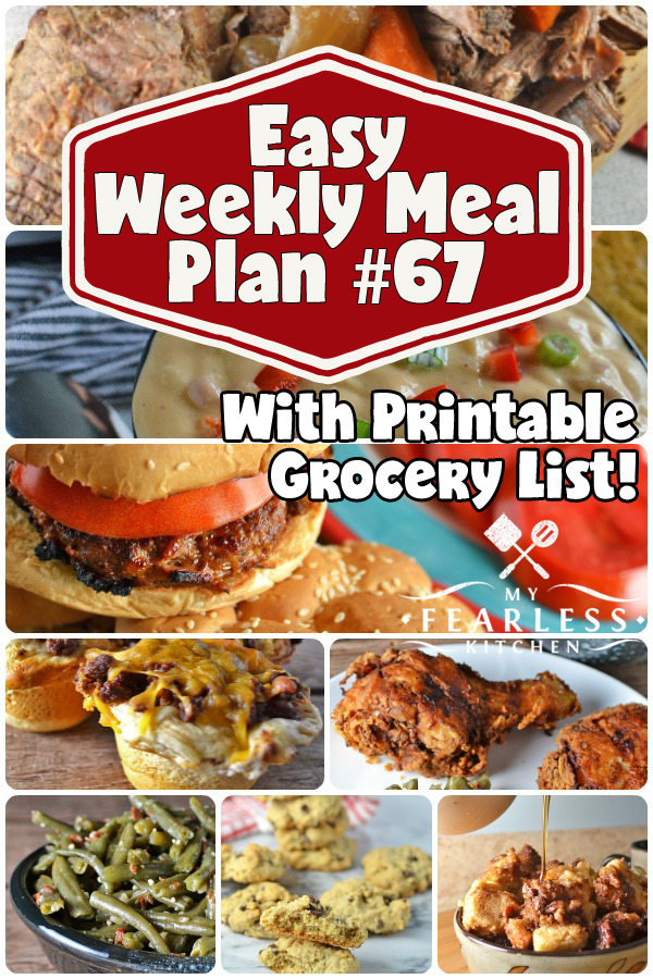 Easy Weekly Meal Plan #67 from My Fearless Kitchen. This week's meal plan includes Slow Cooker French Toast, Easy Slow Cooker Pot Roast, Chicken Bacon Ranch Burgers, Slow Cooker Ham & Cheese Soup, Cheeseburger Cups, Classic Fried Chicken, Country Green Beans, and Chocolate Chip Oatmeal Cookies. #mealplan #menus #easyrecipes