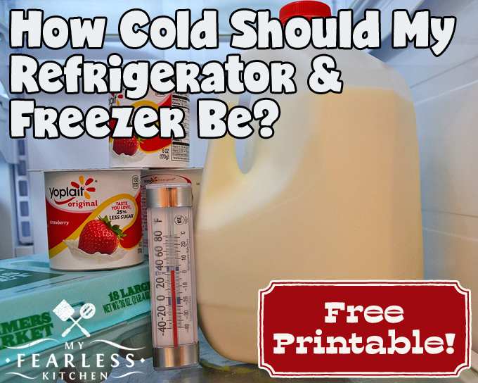 How Cold Should My Refrigerator Freezer Be My Fearless Kitchen