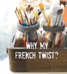 why my french twist?