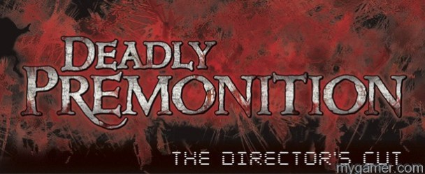 Deadly Premonition: The Director's Cut Goes Gold Deadly Premonition: The Director's Cut Goes Gold Deadly Premonition Dir Cut