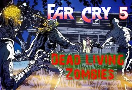 far cry 5: dead living zombies FAR CRY 5: DEAD LIVING ZOMBIES LAUNCHES AUGUST 28 deadlivingzombies