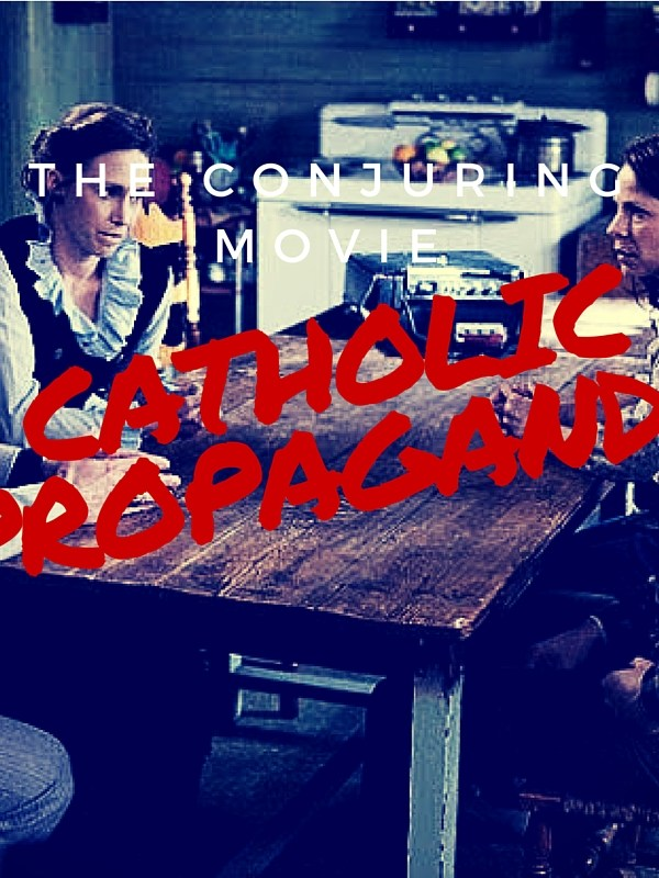 Is The Conjuring Movie a Catholic Propaganda?