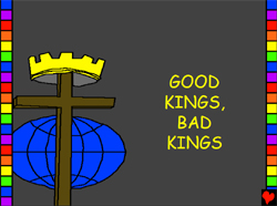 """Good kings, Bad Kings"""