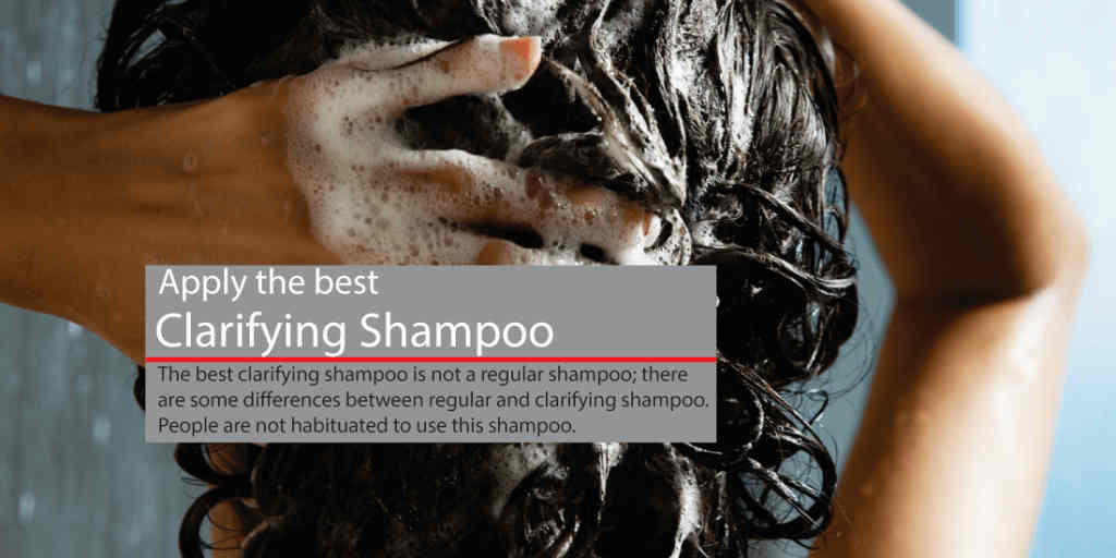 Try to apply the best clarifying shampoo for oily hair