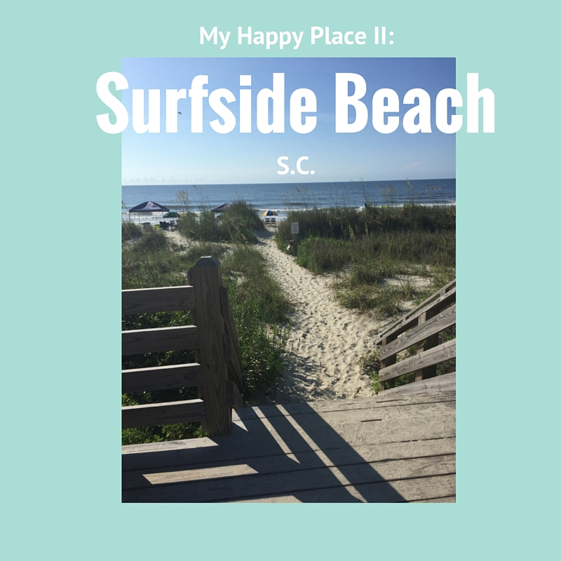 My Happy Place ll:  Surfside Beach, SC