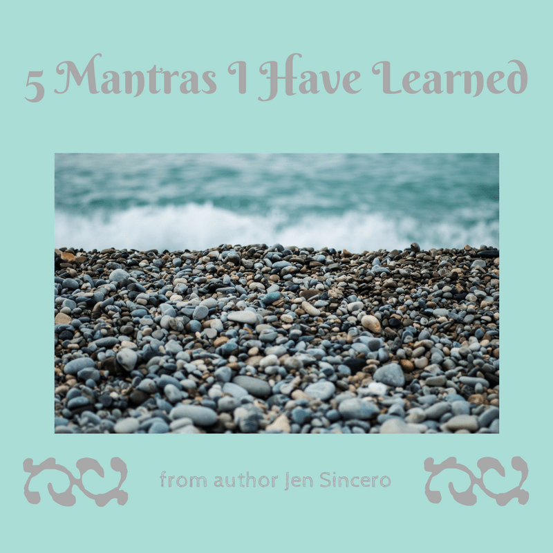 5 Mantras I Have Learned from author Jen Sincero