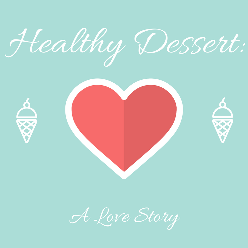 Healthy Dessert:  A Love Story