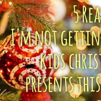 5 Reasons I'm not Buying my Kids Christmas Presents this Year