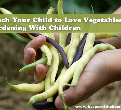 Gardening with Children – A Great Way to Teach Your Children to Love Their Vegetables