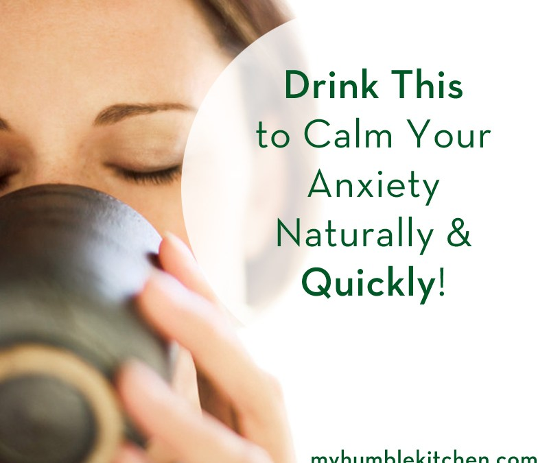 Drink This To Calm Your Anxiety Naturally and Quickly!