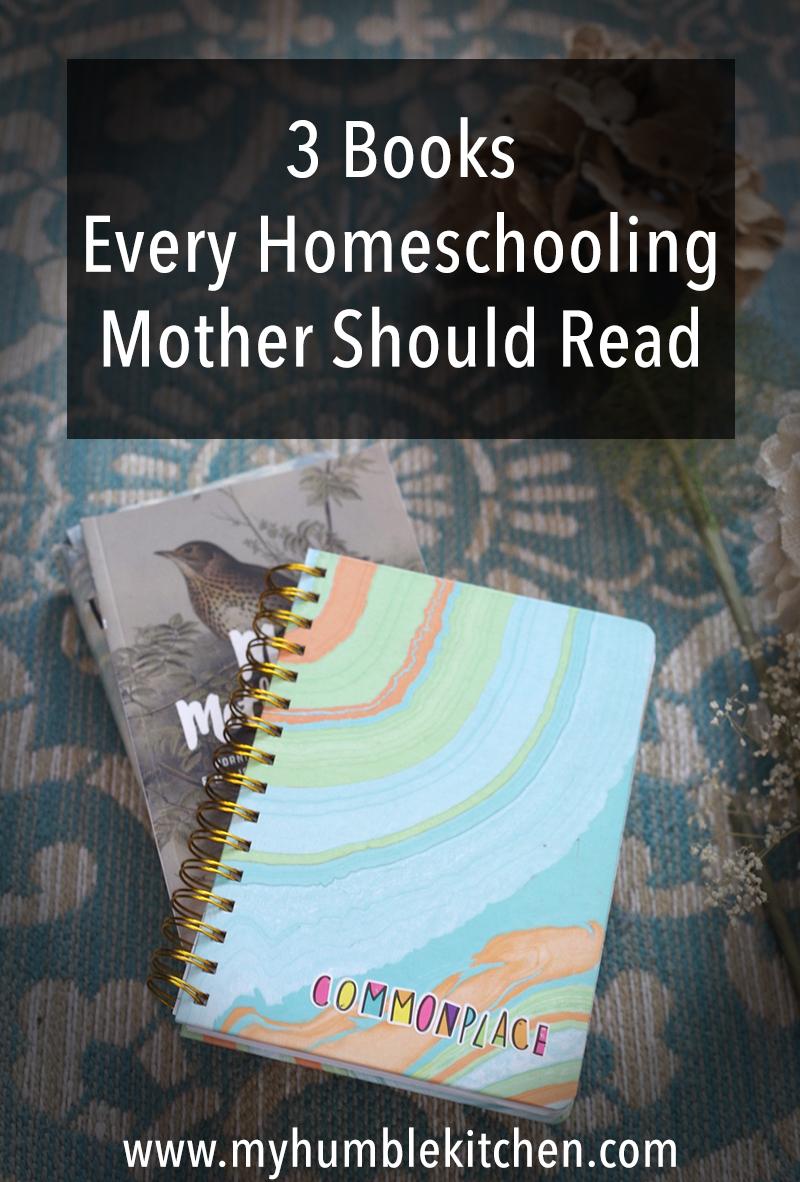 3 Books Every Homeschooling Mother Should Read | myhumblekitchen.com