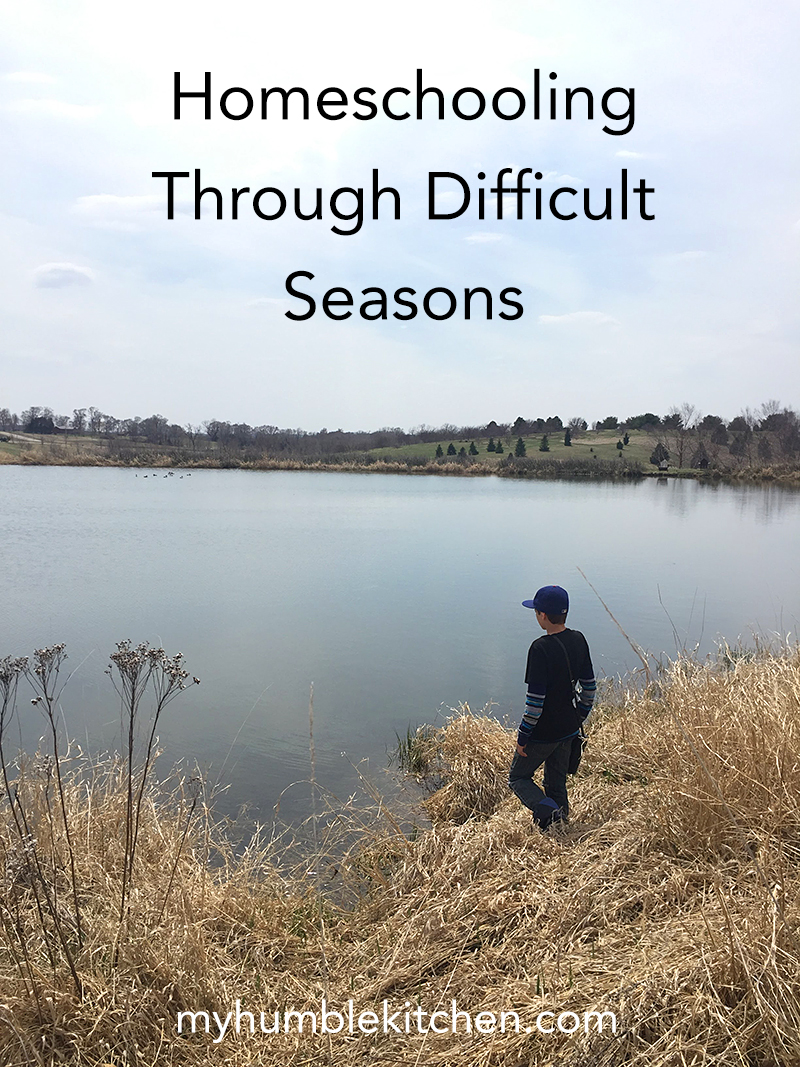 Homeschooling Through Difficult Seasons | myhumblekitchen.com