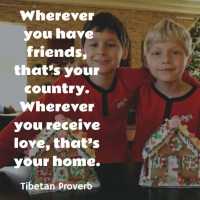 Tibetan Proverb: Love Is Your Home
