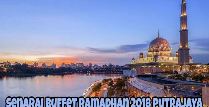 Senarai Buffet Ramadhan 2018 Putrajaya