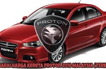 Senarai Harga Kereta Proton 2018 Malaysia (TERKINI)
