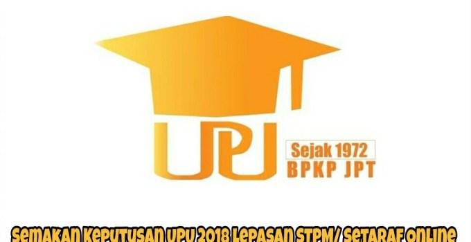 Semakan Keputusan UPU 2018 Lepasan STPM/ Setaraf Online