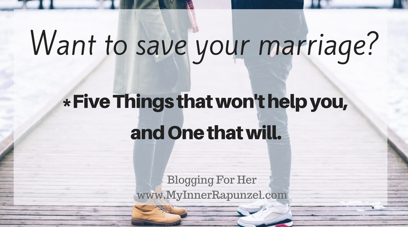 Want to save your marriage? Five things that won't work, and One that will.