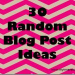 30 Random Blog Post Ideas