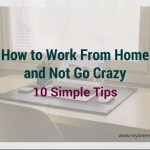 How to Work From Home and Not Go Crazy – 10 Simple Tips