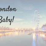 Three Things Thursday (33) – London Baby!