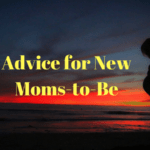 Advice for New Moms-to-Be — Part One