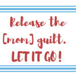 Release the [Mom] Guilt