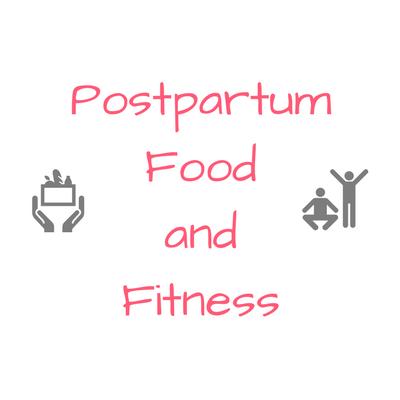 Postpartum Food and Fitness