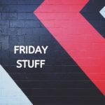 Friday Stuff