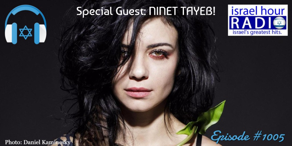 Israel Hour Radio - Episode #1005: Ninet Tayeb Interview and The