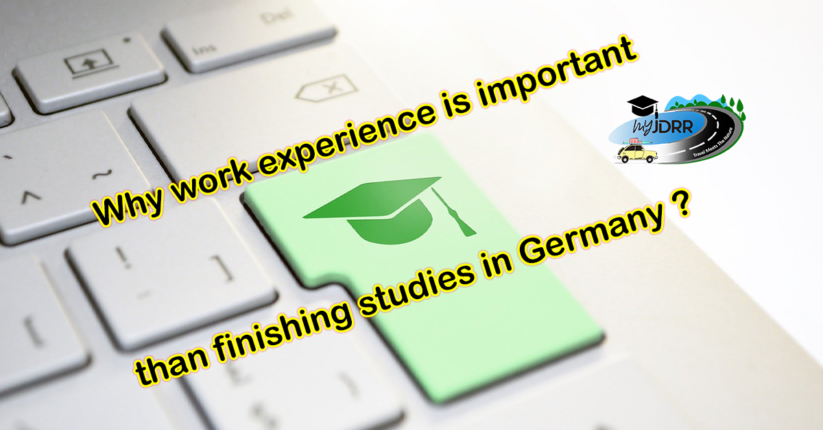 Why work experience is important than finishing your studies in Germany?