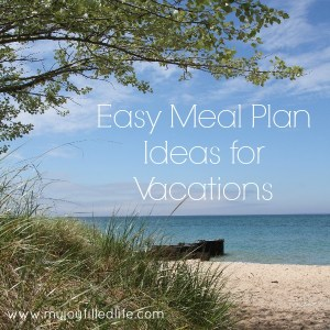 Easy Meal Plan Ideas for Vacations