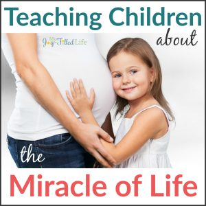 Teaching Children About the Miracle of Life
