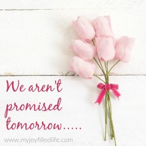 We Aren't Promised Tomorrow