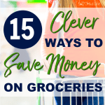 15 Clever Ways to Save Money on Groceries