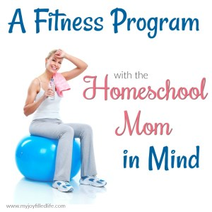 A Fitness Program with the Homeschool Mom in Mind