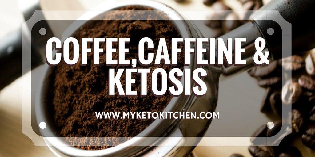 Coffee, Caffeine and Ketosis