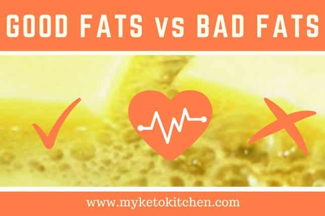 Good fats vs Bads Fats for ketogenic diet