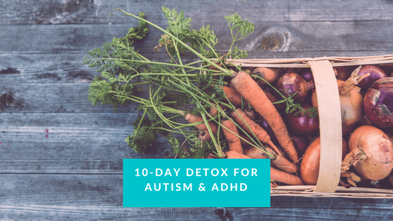 10-Day Detox for Autism & ADHD via My Life as a Rinnagade