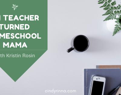 CM Teacher Turned Homeschool Mama with Kristin Rosin