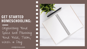 Get Started Homeschooling: Organizing and Planning